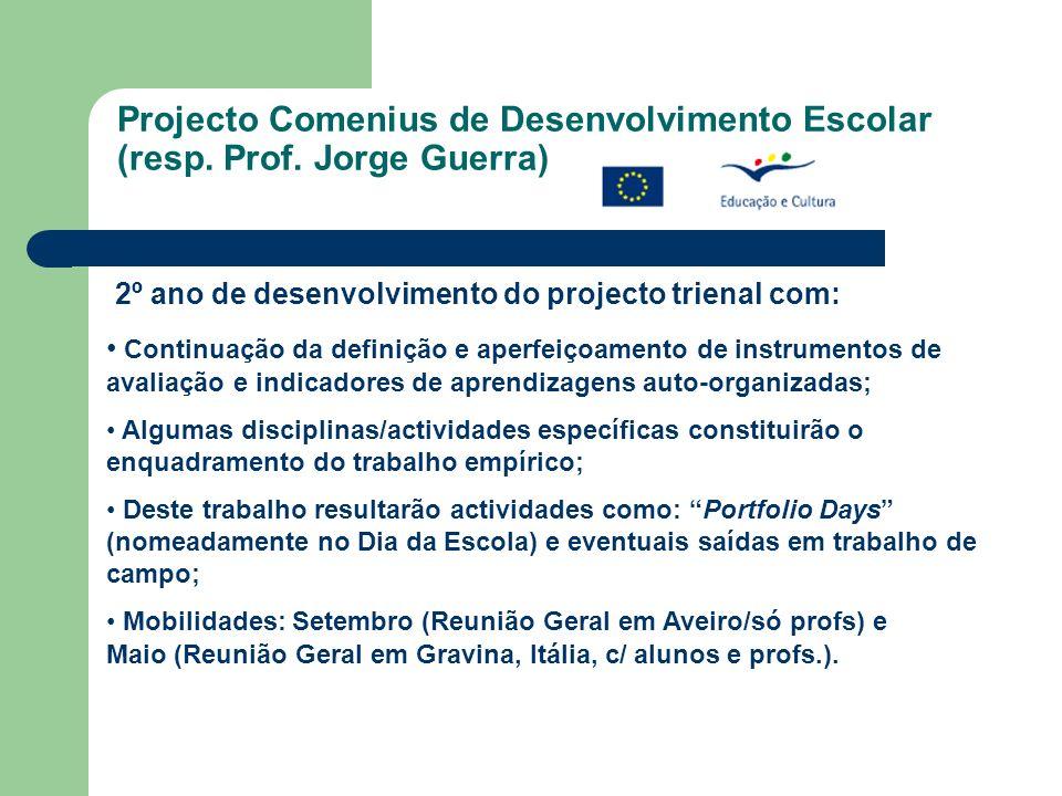 Projecto Comenius de Desenvolvimento Escolar (resp. Prof. Jorge Guerra) 2º ano de desenvolvimento do projecto trienal com: Continuação da definição e