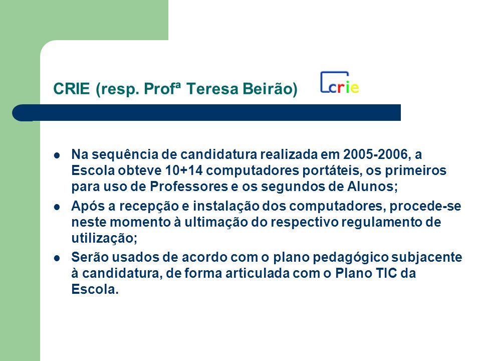 CRIE (resp. Profª Teresa Beirão) Na sequência de candidatura realizada em 2005-2006, a Escola obteve 10+14 computadores portáteis, os primeiros para u