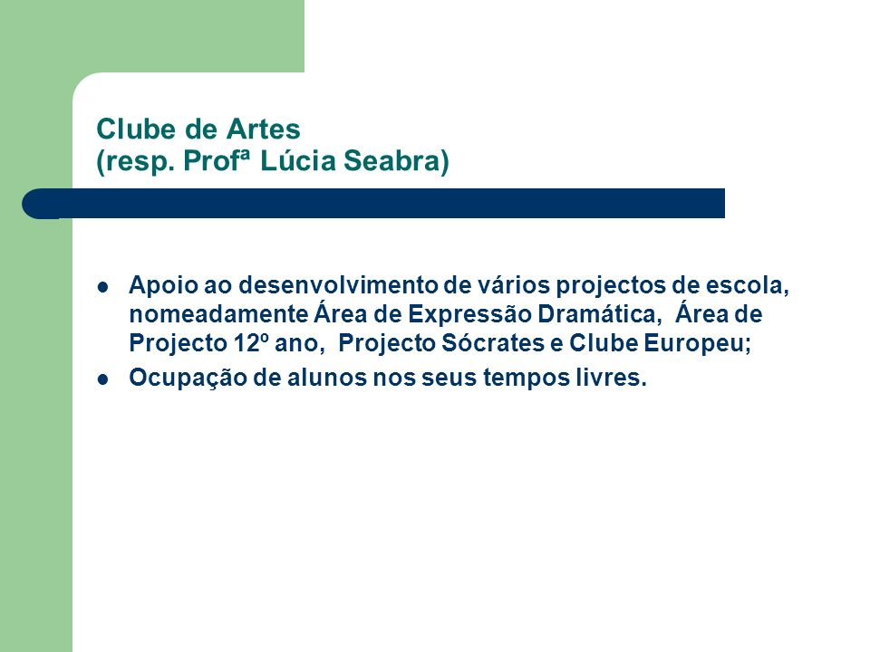 Clube de Artes (resp. Profª Lúcia Seabra) Apoio ao desenvolvimento de vários projectos de escola, nomeadamente Área de Expressão Dramática, Área de Pr