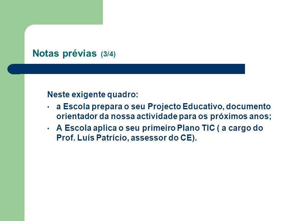 Notas prévias (3/4) Neste exigente quadro: a Escola prepara o seu Projecto Educativo, documento orientador da nossa actividade para os próximos anos;