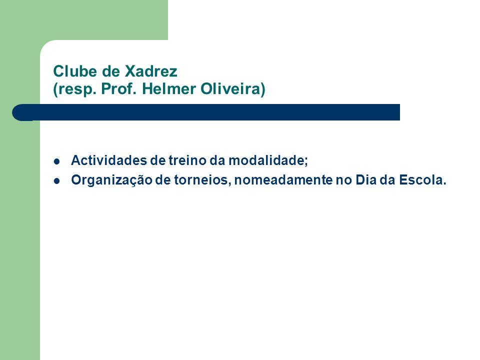 Clube de Xadrez (resp. Prof. Helmer Oliveira) Actividades de treino da modalidade; Organização de torneios, nomeadamente no Dia da Escola.