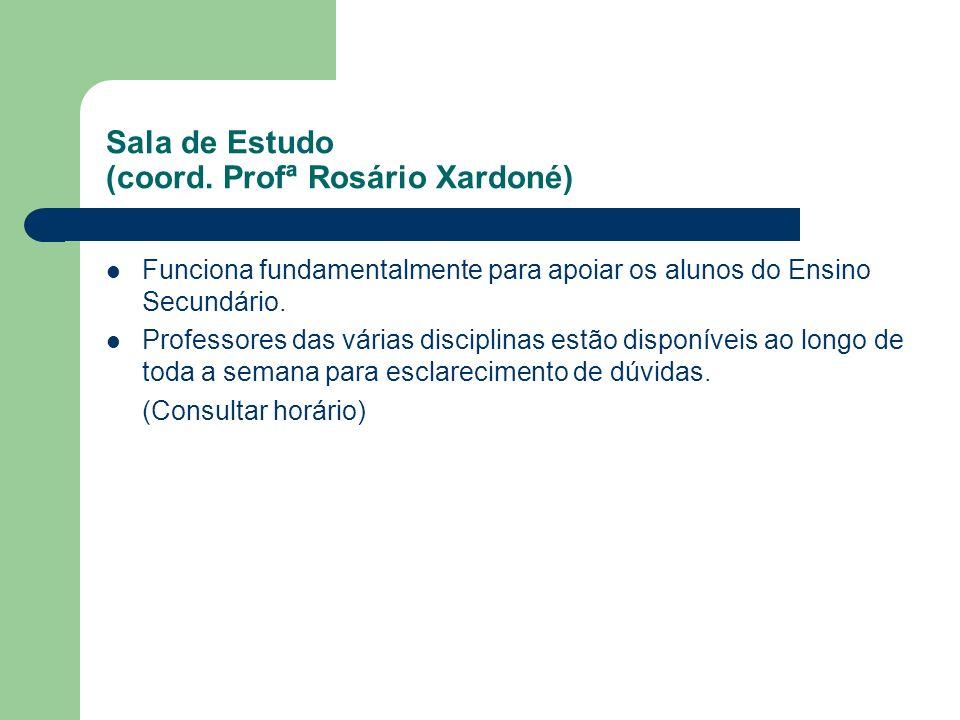 Sala de Estudo (coord. Profª Rosário Xardoné) Funciona fundamentalmente para apoiar os alunos do Ensino Secundário. Professores das várias disciplinas