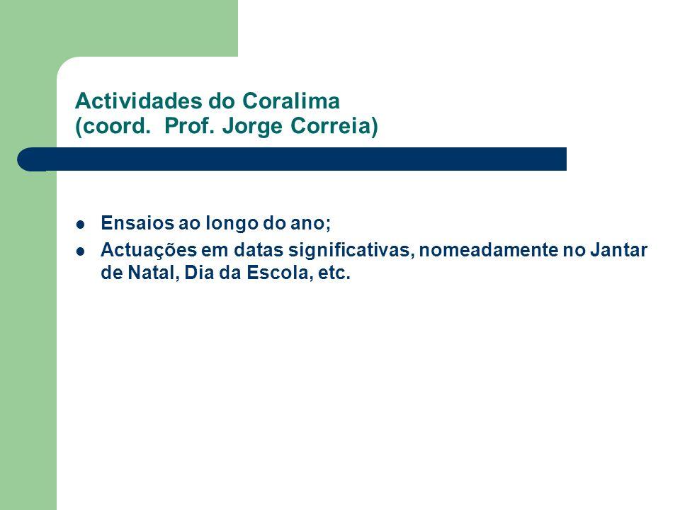 Actividades do Coralima (coord. Prof. Jorge Correia) Ensaios ao longo do ano; Actuações em datas significativas, nomeadamente no Jantar de Natal, Dia