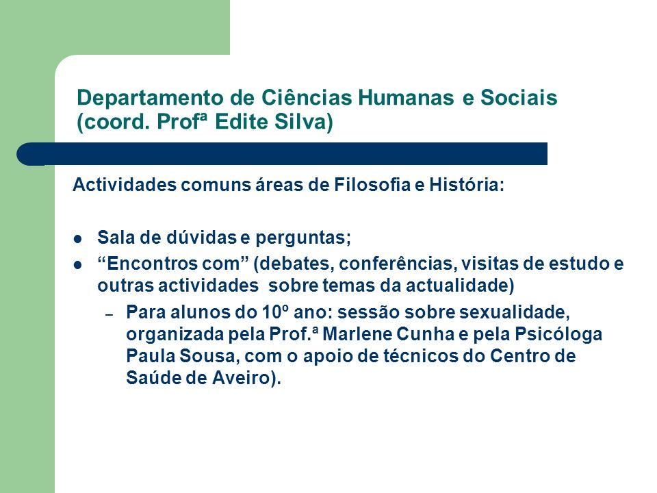 Departamento de Ciências Humanas e Sociais (coord. Profª Edite Silva) Actividades comuns áreas de Filosofia e História: Sala de dúvidas e perguntas; E