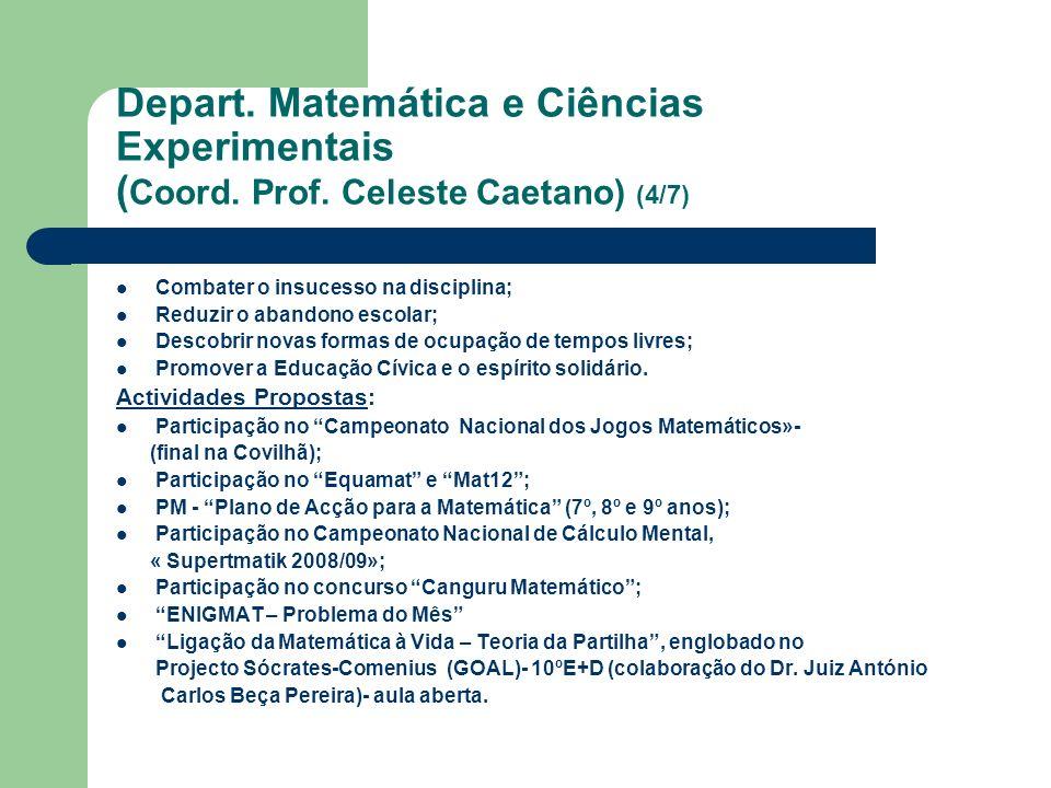 Depart. Matemática e Ciências Experimentais ( Coord. Prof. Celeste Caetano) (4/7) Combater o insucesso na disciplina; Reduzir o abandono escolar; Desc