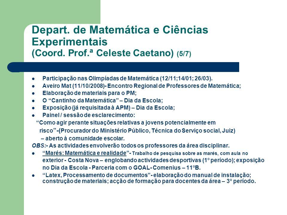 Depart. de Matemática e Ciências Experimentais (Coord. Prof.ª Celeste Caetano) (5/7) Participação nas Olimpíadas de Matemática (12/11;14/01; 26/03). A