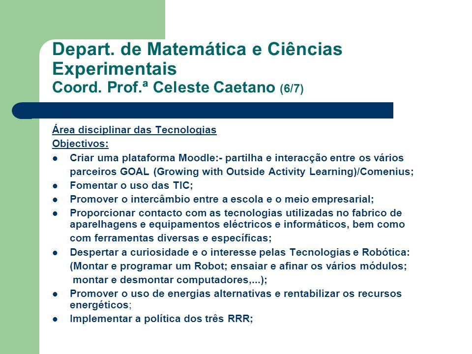 Depart. de Matemática e Ciências Experimentais Coord. Prof.ª Celeste Caetano (6/7) Área disciplinar das Tecnologias Objectivos: Criar uma plataforma M