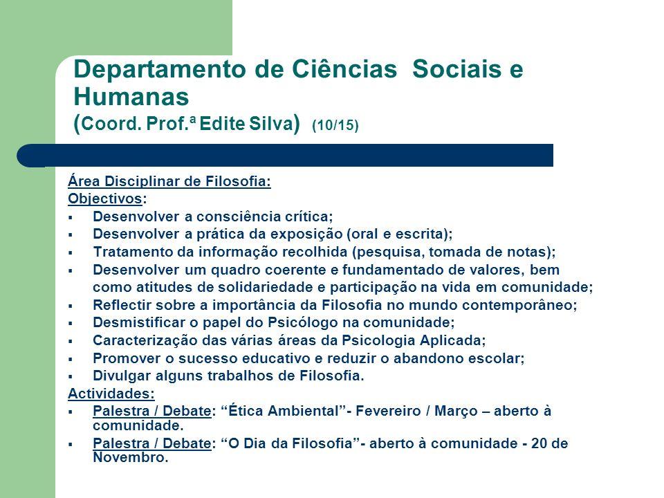 Departamento de Ciências Sociais e Humanas ( Coord. Prof.ª Edite Silva ) (10/15) Área Disciplinar de Filosofia: Objectivos: Desenvolver a consciência