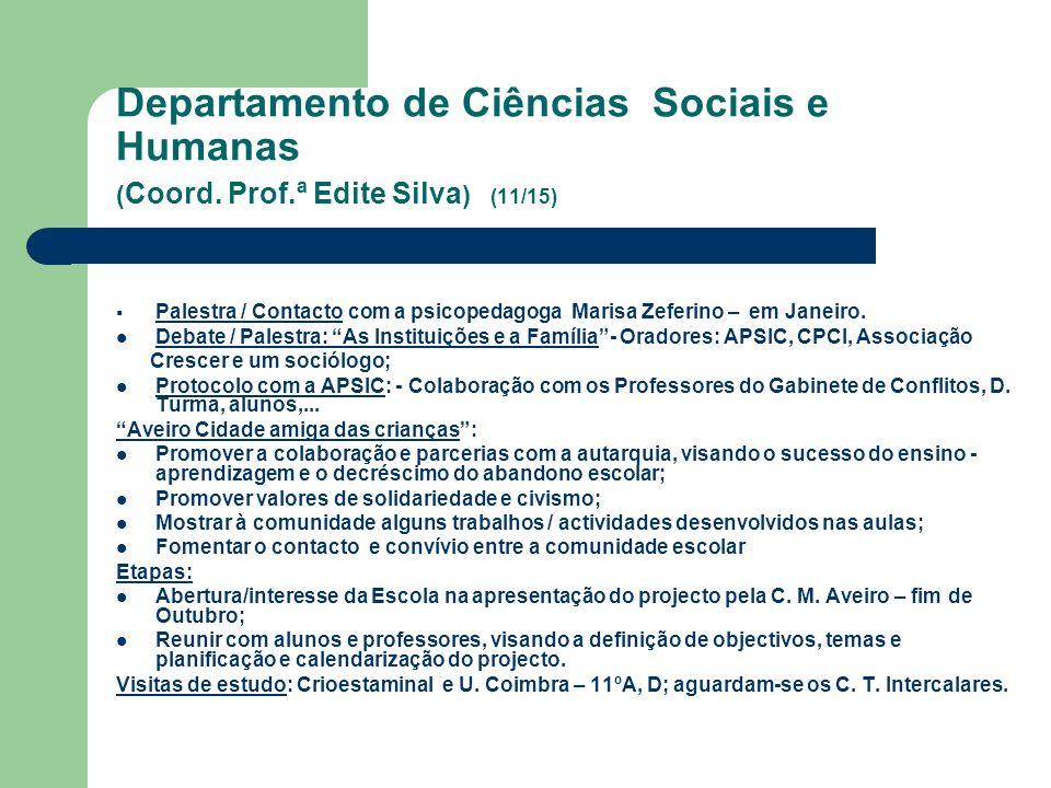 Departamento de Ciências Sociais e Humanas ( Coord. Prof.ª Edite Silva ) (11/15) Palestra / Contacto com a psicopedagoga Marisa Zeferino – em Janeiro.