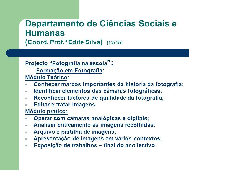 Departamento de Ciências Sociais e Humanas ( Coord. Prof.ª Edite Silva ) (12/15) Projecto Fotografia na escola : Formação em Fotografia: Módulo Teóric