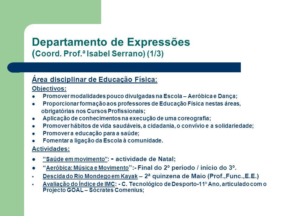Departamento de Expressões ( Coord. Prof.ª Isabel Serrano) (1/3) Área disciplinar de Educação Física: Objectivos: Promover modalidades pouco divulgada