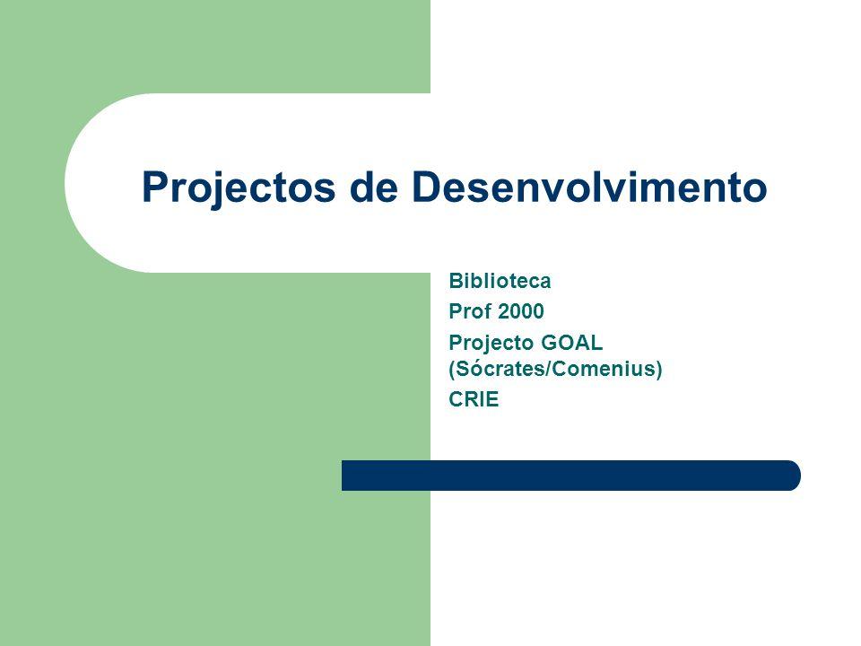Projectos de Desenvolvimento Biblioteca Prof 2000 Projecto GOAL (Sócrates/Comenius) CRIE
