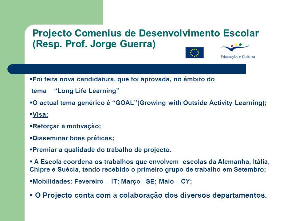 Projecto Comenius de Desenvolvimento Escolar (Resp. Prof. Jorge Guerra) Foi feita nova candidatura, que foi aprovada, no âmbito do tema Long Life Lear