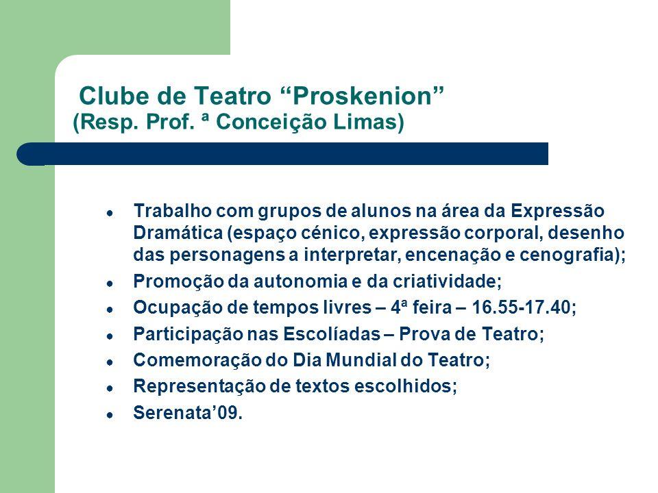 Clube de Teatro Proskenion (Resp. Prof. ª Conceição Limas) Trabalho com grupos de alunos na área da Expressão Dramática (espaço cénico, expressão corp