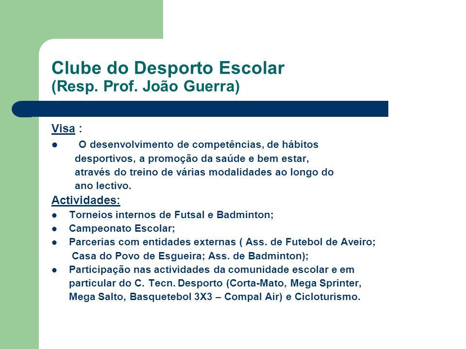 Clube do Desporto Escolar (Resp. Prof. João Guerra) Visa : O desenvolvimento de competências, de hábitos desportivos, a promoção da saúde e bem estar,
