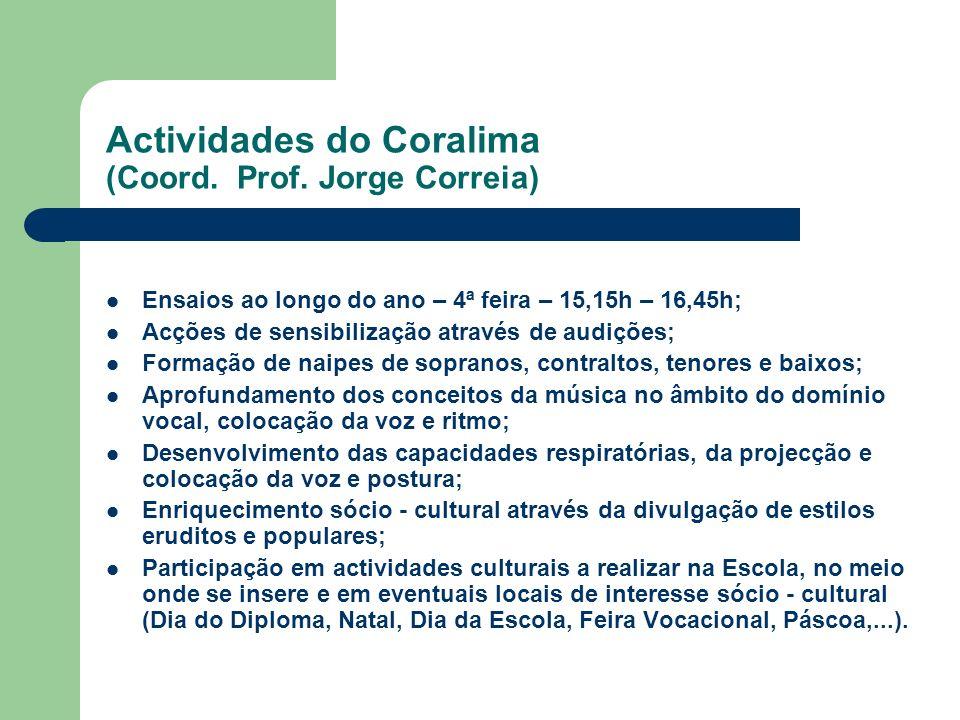 Actividades do Coralima (Coord. Prof. Jorge Correia) Ensaios ao longo do ano – 4ª feira – 15,15h – 16,45h; Acções de sensibilização através de audiçõe