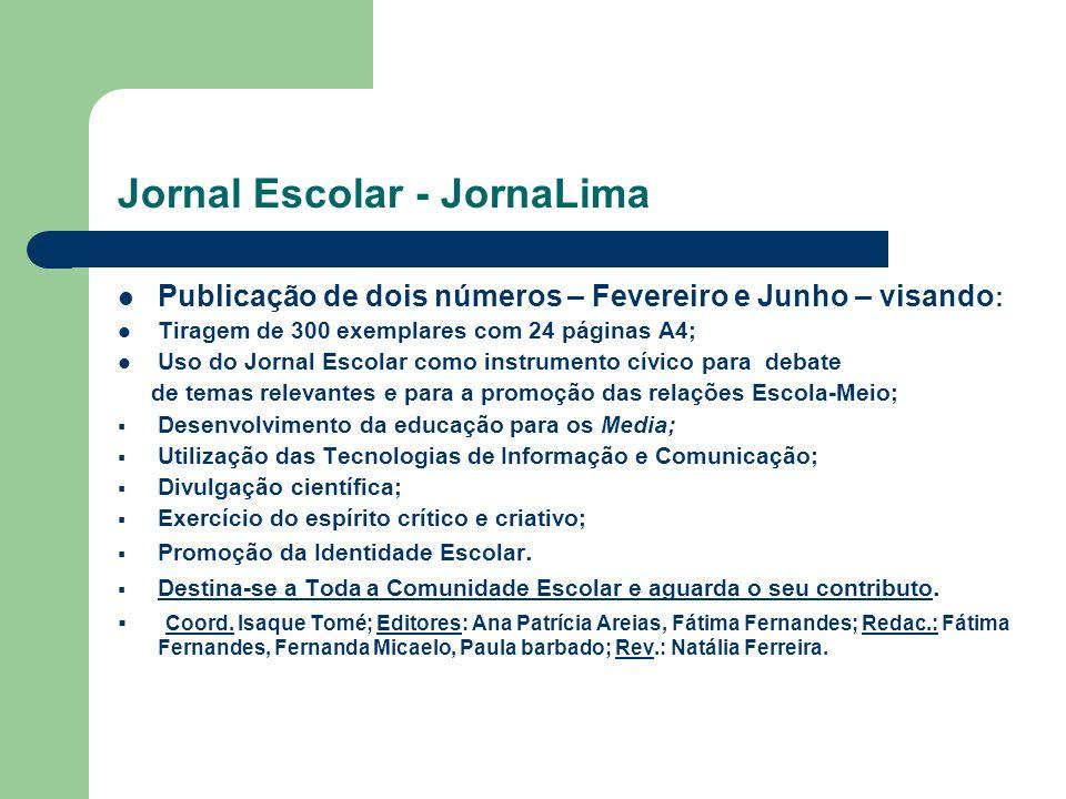Jornal Escolar - JornaLima Publicação de dois números – Fevereiro e Junho – visando : Tiragem de 300 exemplares com 24 páginas A4; Uso do Jornal Escol
