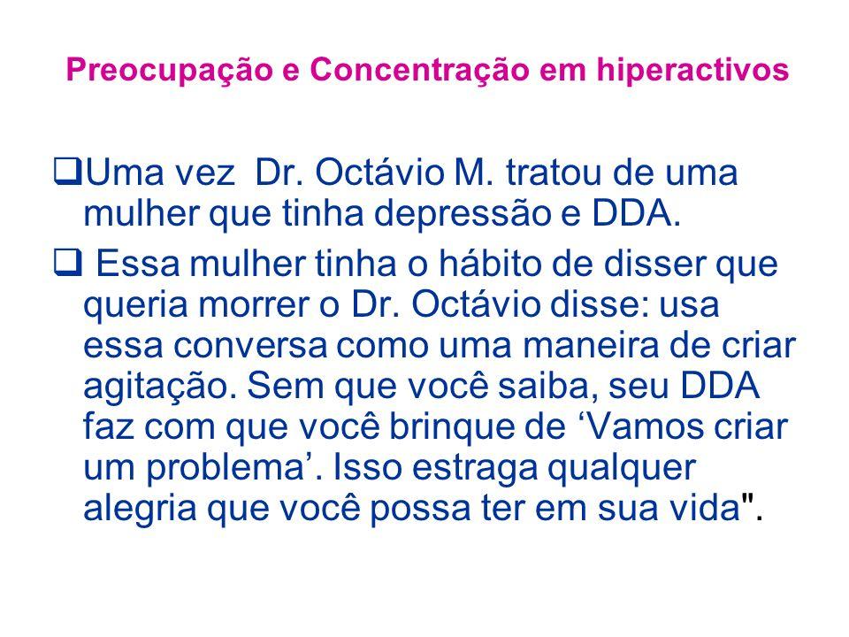 Uma vez Dr.Octávio M. tratou de uma mulher que tinha depressão e DDA.