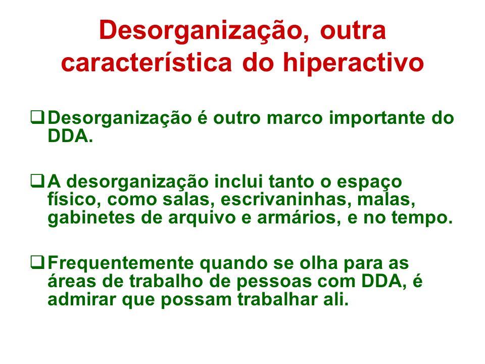 Desorganização, outra característica do hiperactivo Desorganização é outro marco importante do DDA.