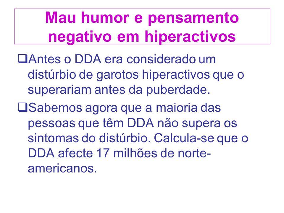 Mau humor e pensamento negativo em hiperactivos Antes o DDA era considerado um distúrbio de garotos hiperactivos que o superariam antes da puberdade.