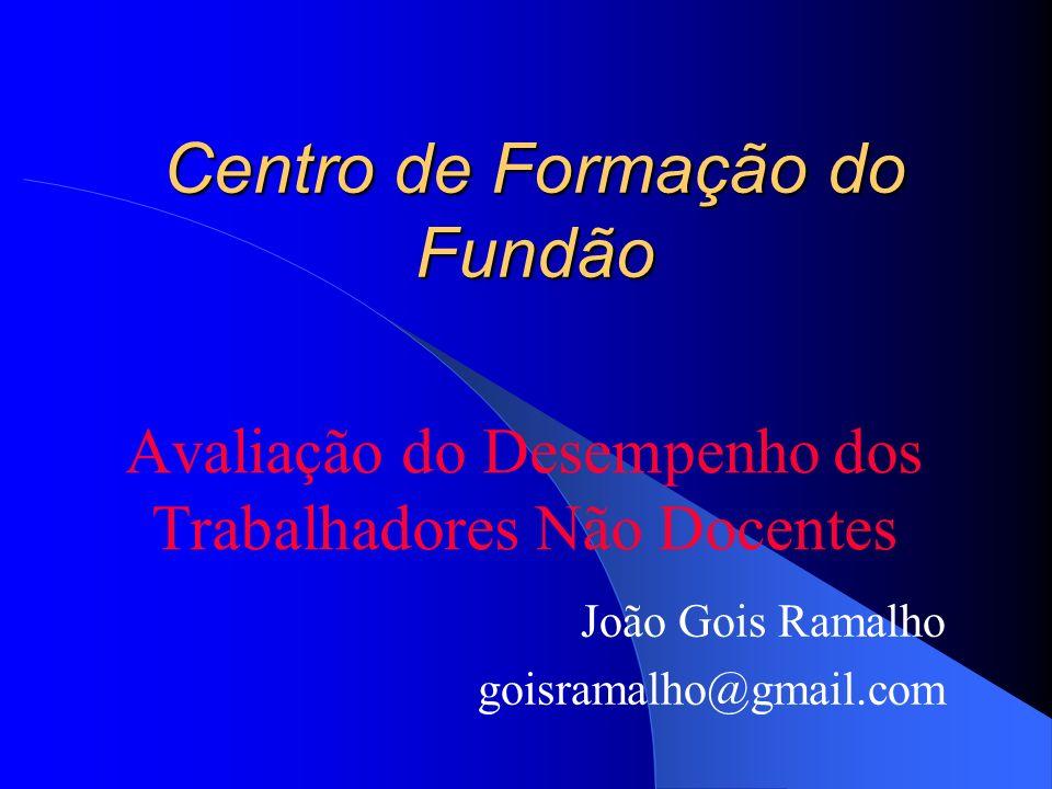 Centro de Formação do Fundão Avaliação do Desempenho dos Trabalhadores Não Docentes João Gois Ramalho goisramalho@gmail.com