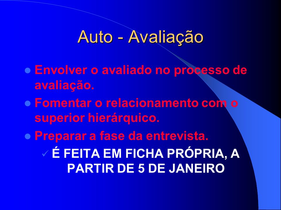 Auto - Avaliação Envolver o avaliado no processo de avaliação.