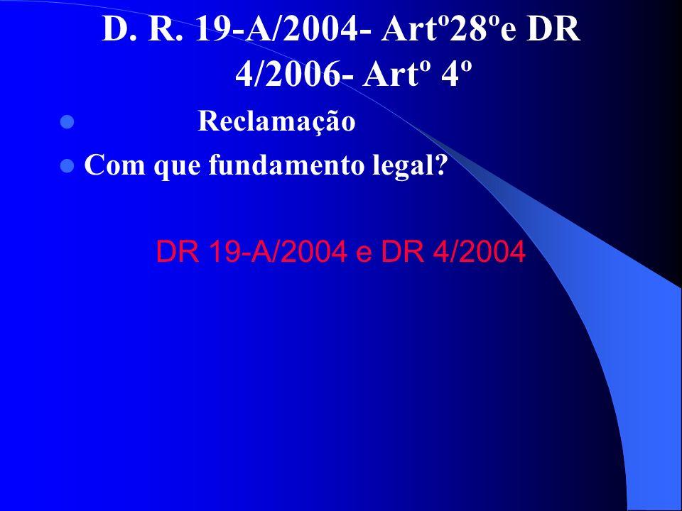 D. R. 19-A/2004- Artº28ºe DR 4/2006- Artº 4º Reclamação Com que fundamento legal.