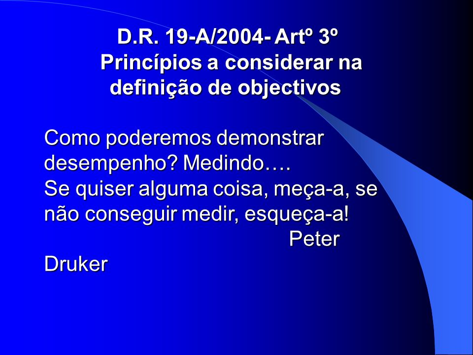 D.R. 19-A/2004- Artº 3º Princípios a considerar na definição de objectivos Princípios a considerar na definição de objectivos Como poderemos demonstra