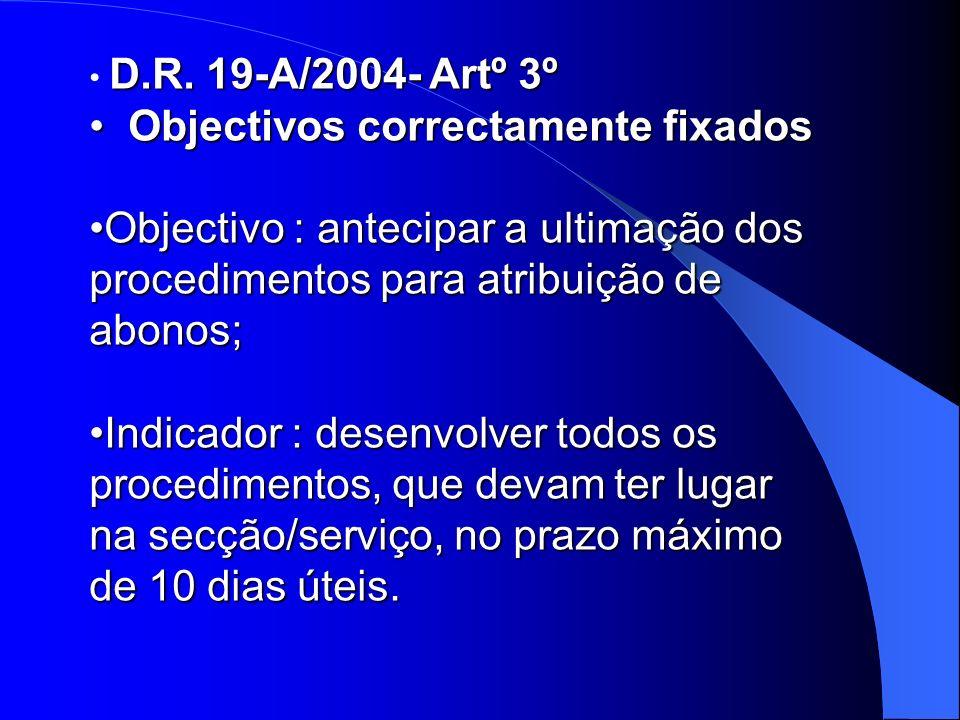 D.R. 19-A/2004- Artº 3º Objectivos correctamente fixados Objectivos correctamente fixados Objectivo : antecipar a ultimação dos procedimentos para atr