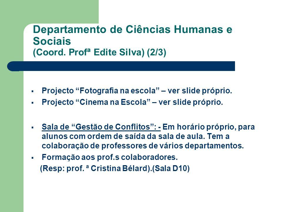 Departamento de Ciências Humanas e Sociais (Coord. Profª Edite Silva) (2/3) Projecto Fotografia na escola – ver slide próprio. Projecto Cinema na Esco