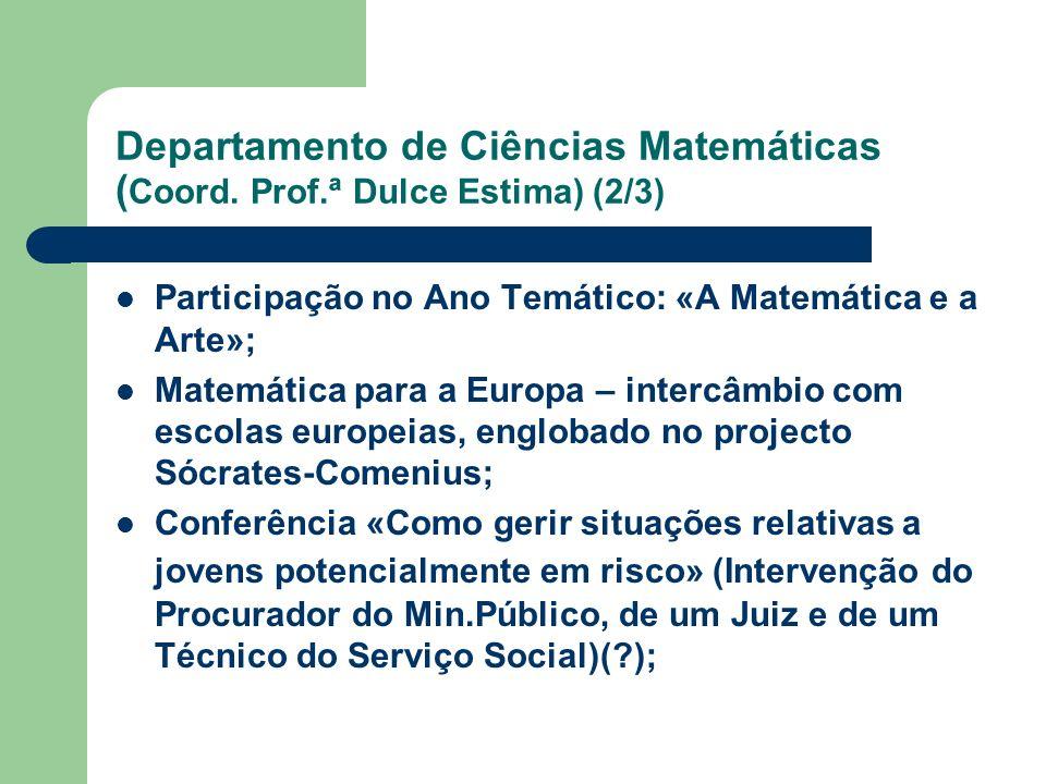 Departamento de Ciências Matemáticas ( Coord. Prof.ª Dulce Estima) (2/3) Participação no Ano Temático: «A Matemática e a Arte»; Matemática para a Euro