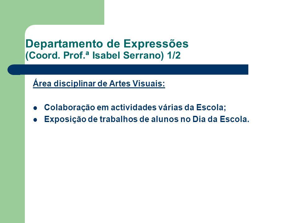 Departamento de Expressões (Coord. Prof.ª Isabel Serrano) 1/2 Área disciplinar de Artes Visuais: Colaboração em actividades várias da Escola; Exposiçã