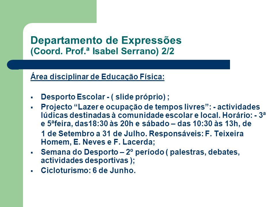 Departamento de Expressões (Coord. Prof.ª Isabel Serrano) 2/2 Área disciplinar de Educação Física: Desporto Escolar - ( slide próprio) ; Projecto Laze
