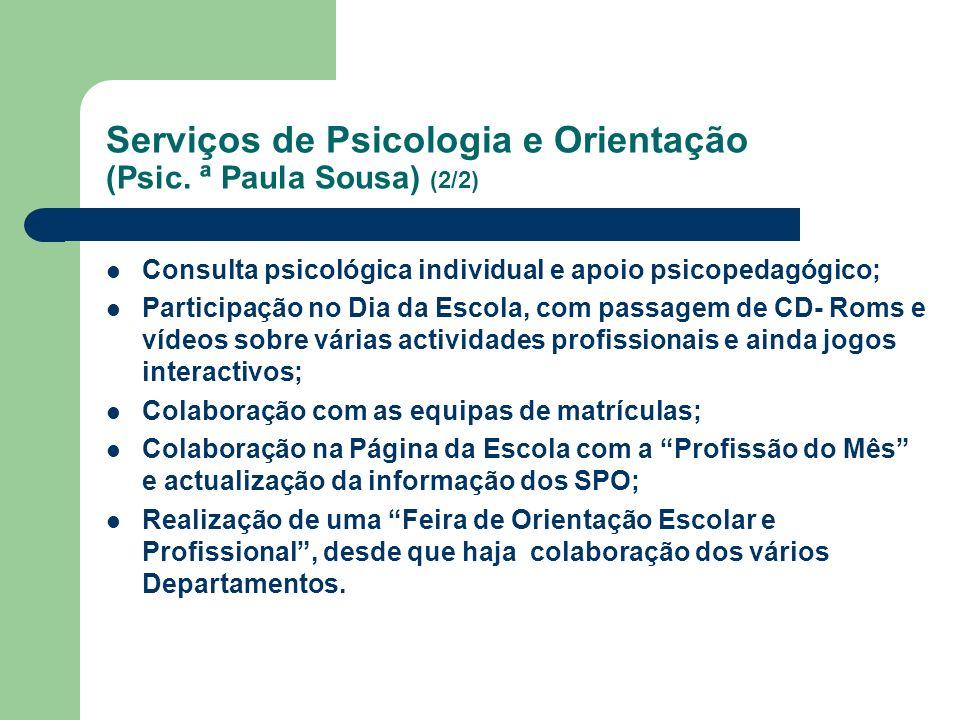 Serviços de Psicologia e Orientação (Psic. ª Paula Sousa) (2/2) Consulta psicológica individual e apoio psicopedagógico; Participação no Dia da Escola