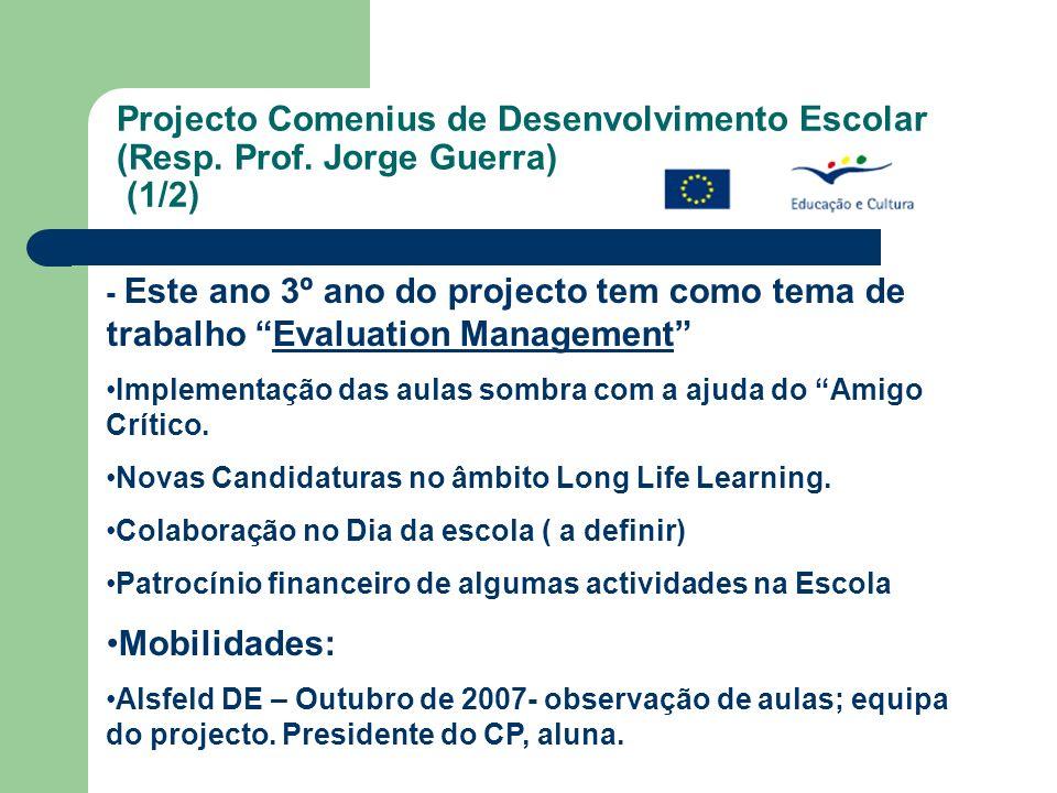 Projecto Comenius de Desenvolvimento Escolar (Resp. Prof. Jorge Guerra) (1/2) - Este ano 3º ano do projecto tem como tema de trabalho Evaluation Manag