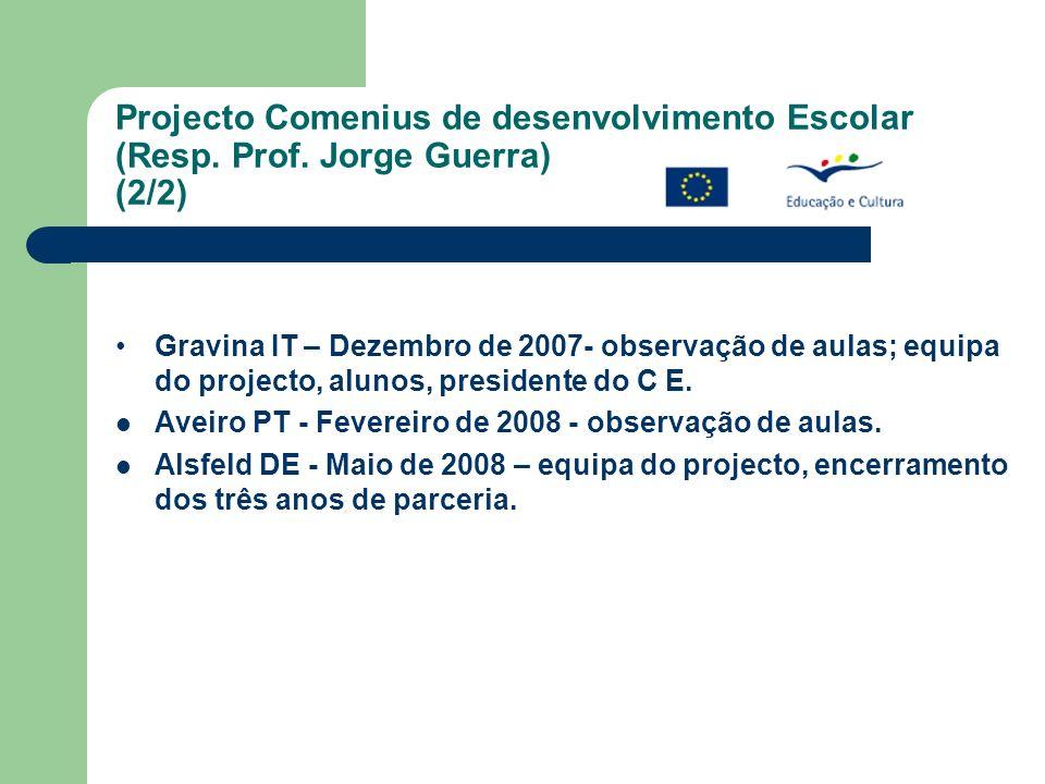 Projecto Comenius de desenvolvimento Escolar (Resp. Prof. Jorge Guerra) (2/2) Gravina IT – Dezembro de 2007- observação de aulas; equipa do projecto,