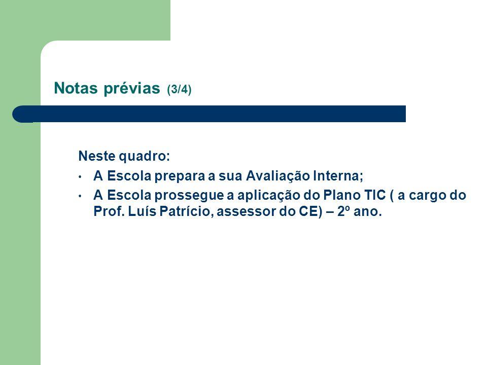Notas prévias (3/4) Neste quadro: A Escola prepara a sua Avaliação Interna; A Escola prossegue a aplicação do Plano TIC ( a cargo do Prof. Luís Patríc