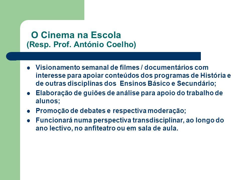 O Cinema na Escola (Resp. Prof. António Coelho) Visionamento semanal de filmes / documentários com interesse para apoiar conteúdos dos programas de Hi