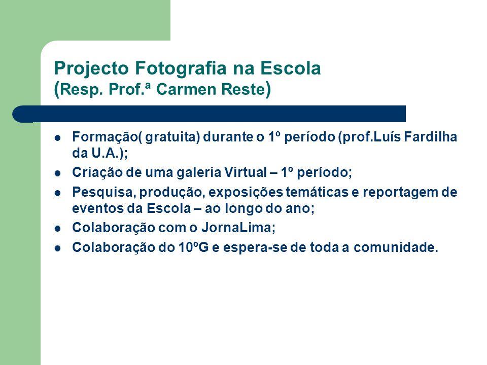 Projecto Fotografia na Escola ( Resp. Prof.ª Carmen Reste ) Formação( gratuita) durante o 1º período (prof.Luís Fardilha da U.A.); Criação de uma gale