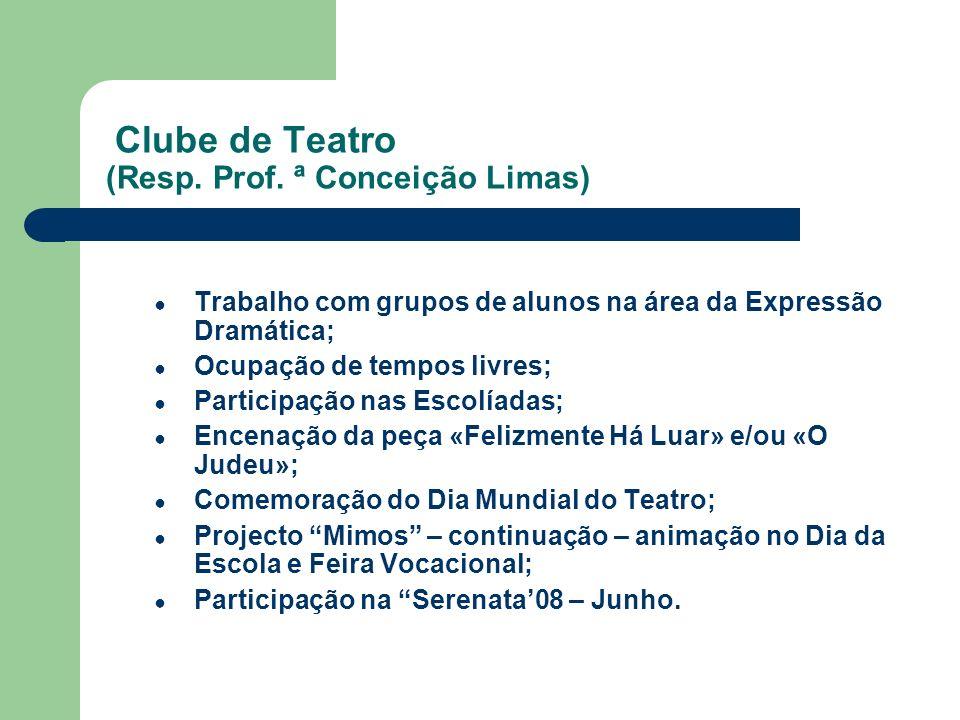 Clube de Teatro (Resp. Prof. ª Conceição Limas) Trabalho com grupos de alunos na área da Expressão Dramática; Ocupação de tempos livres; Participação