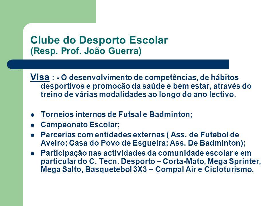 Clube do Desporto Escolar (Resp. Prof. João Guerra) Visa : - O desenvolvimento de competências, de hábitos desportivos e promoção da saúde e bem estar