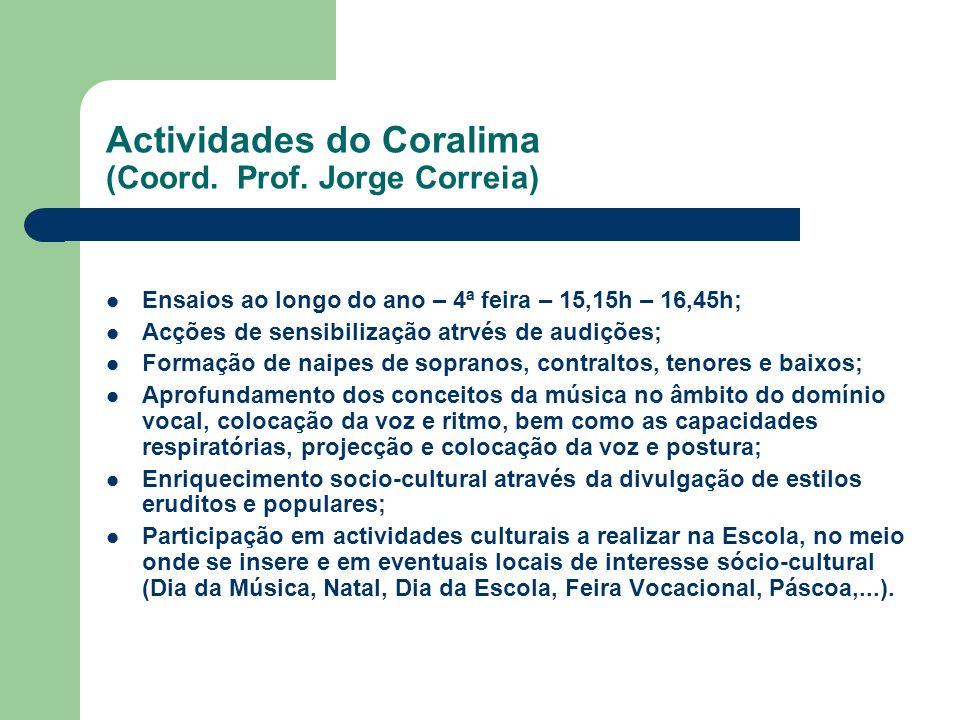 Actividades do Coralima (Coord. Prof. Jorge Correia) Ensaios ao longo do ano – 4ª feira – 15,15h – 16,45h; Acções de sensibilização atrvés de audições