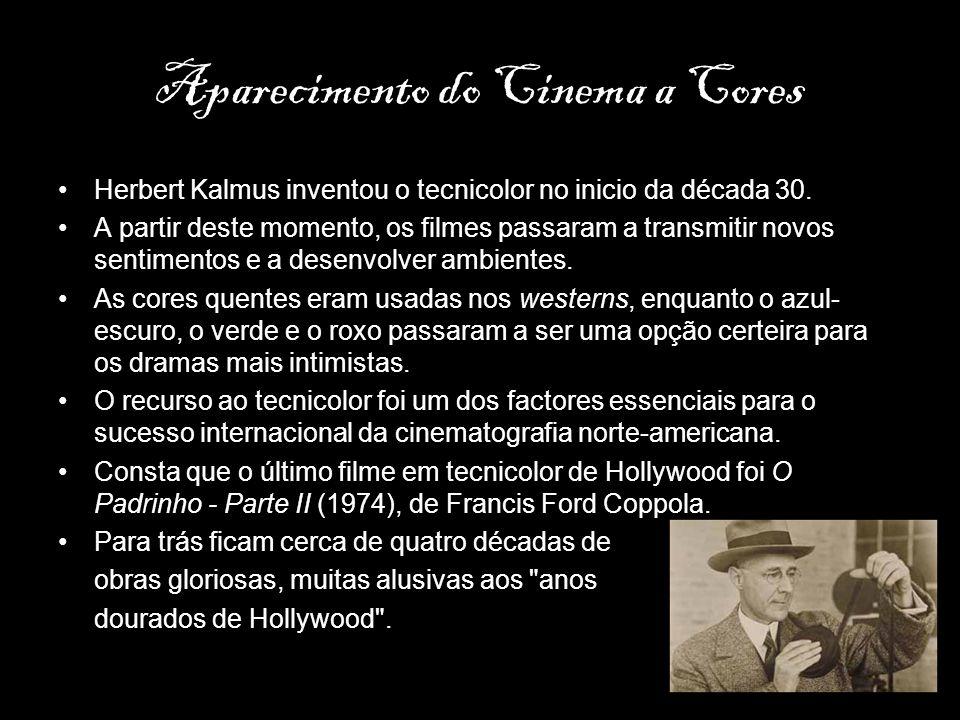 Aparecimento do Cinema a Cores Herbert Kalmus inventou o tecnicolor no inicio da década 30. A partir deste momento, os filmes passaram a transmitir no