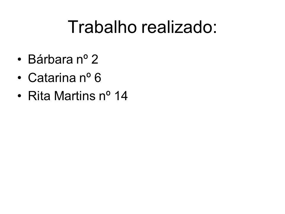Trabalho realizado: Bárbara nº 2 Catarina nº 6 Rita Martins nº 14