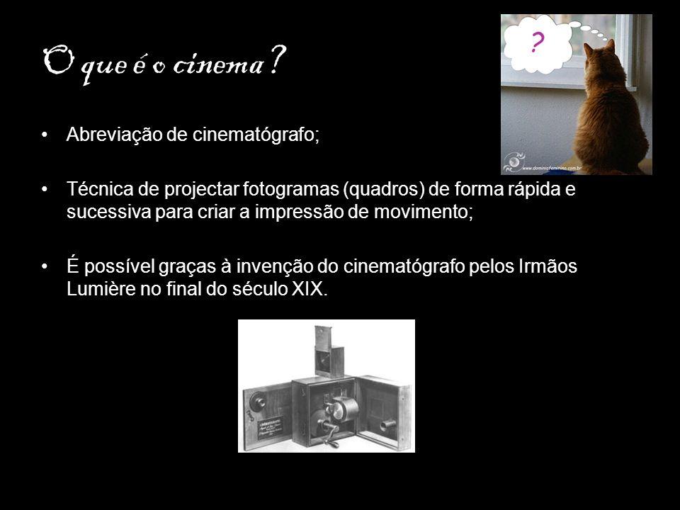 O que é o cinema? Abreviação de cinematógrafo; Técnica de projectar fotogramas (quadros) de forma rápida e sucessiva para criar a impressão de movimen