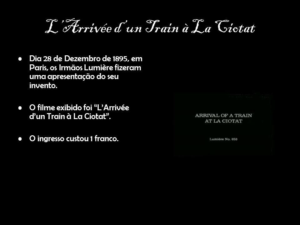LArrivée dun Train à La Ciotat Dia 28 de Dezembro de 1895, em Paris, os Irmãos Lumière fizeram uma apresentação do seu invento. O filme exibido foi LA
