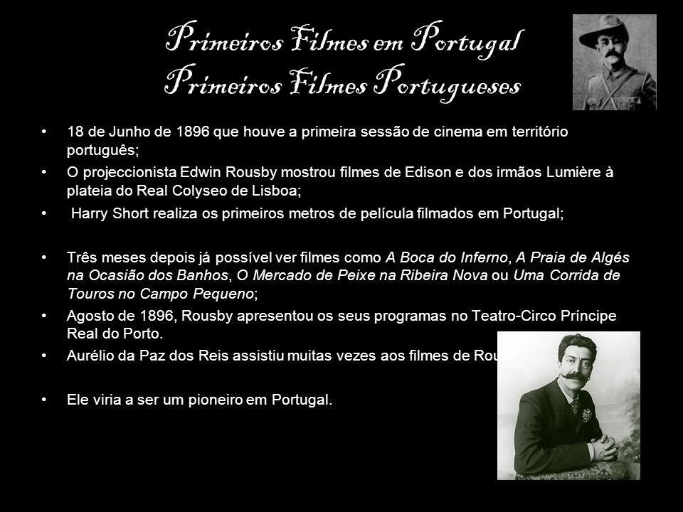Primeiros Filmes em Portugal Primeiros Filmes Portugueses 18 de Junho de 1896 que houve a primeira sessão de cinema em território português; O projecc