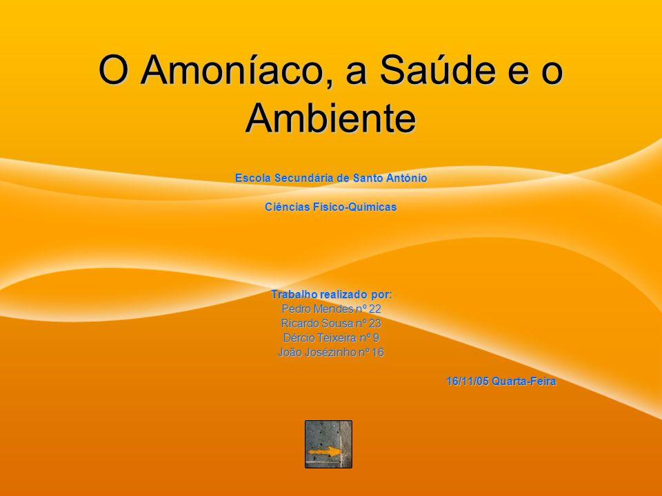 O Amoníaco, a Saúde e o Ambiente Escola Secundária de Santo António Ciências Físico-Químicas Trabalho realizado por: Pedro Mendes nº 22 Ricardo Sousa