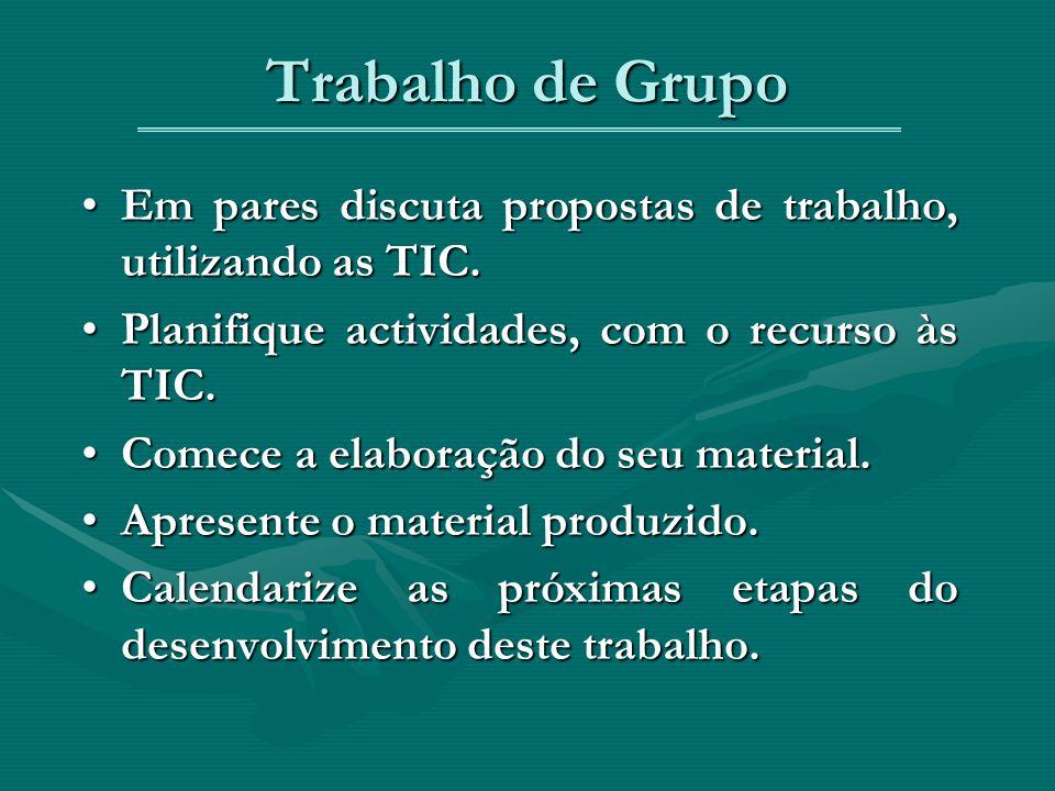 Trabalho de Grupo Em pares discuta propostas de trabalho, utilizando as TIC.Em pares discuta propostas de trabalho, utilizando as TIC.