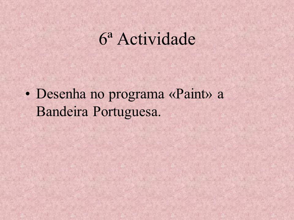 5ª Actividade A Bandeira Escreve no teu caderno: A definição de bandeira; Data em que surgiu a Bandeira Portuguesa; Características; O que representam